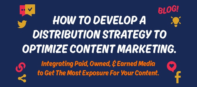 How to develop a distribution strategy to optimize content marketing